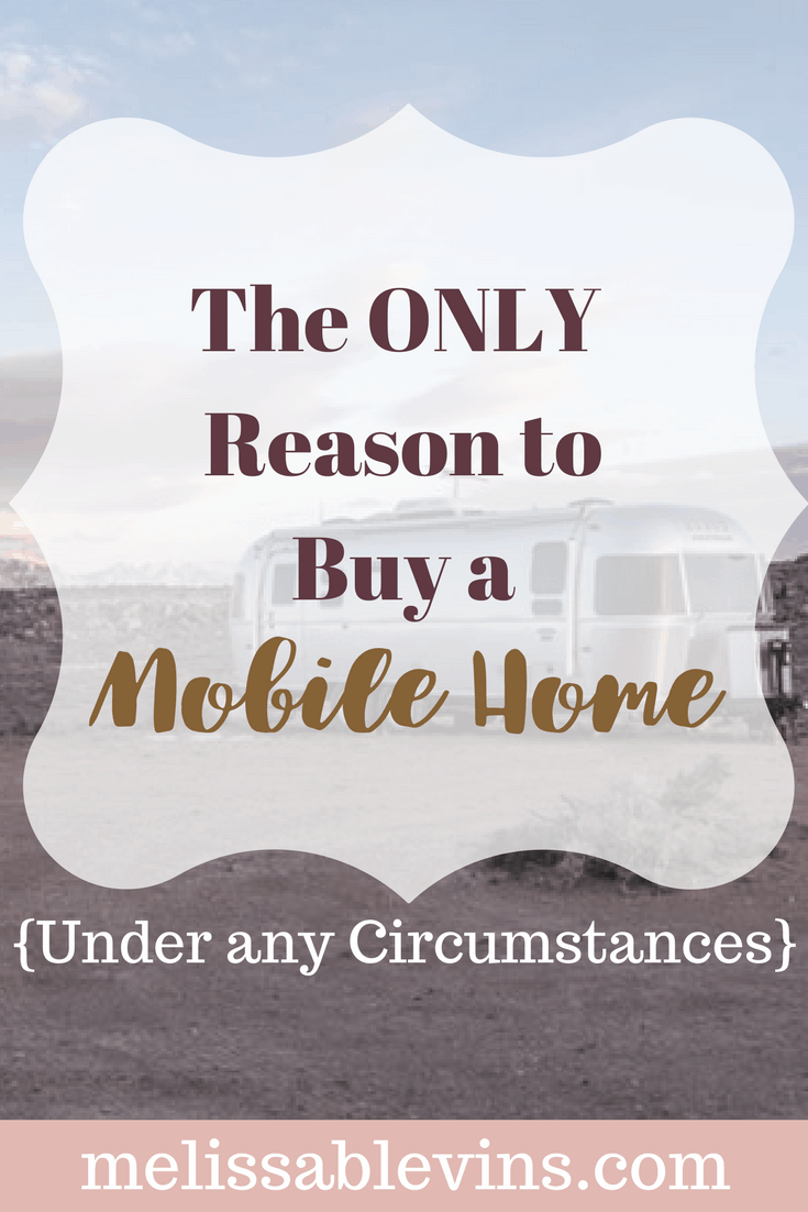 only reason to buy a mobile home