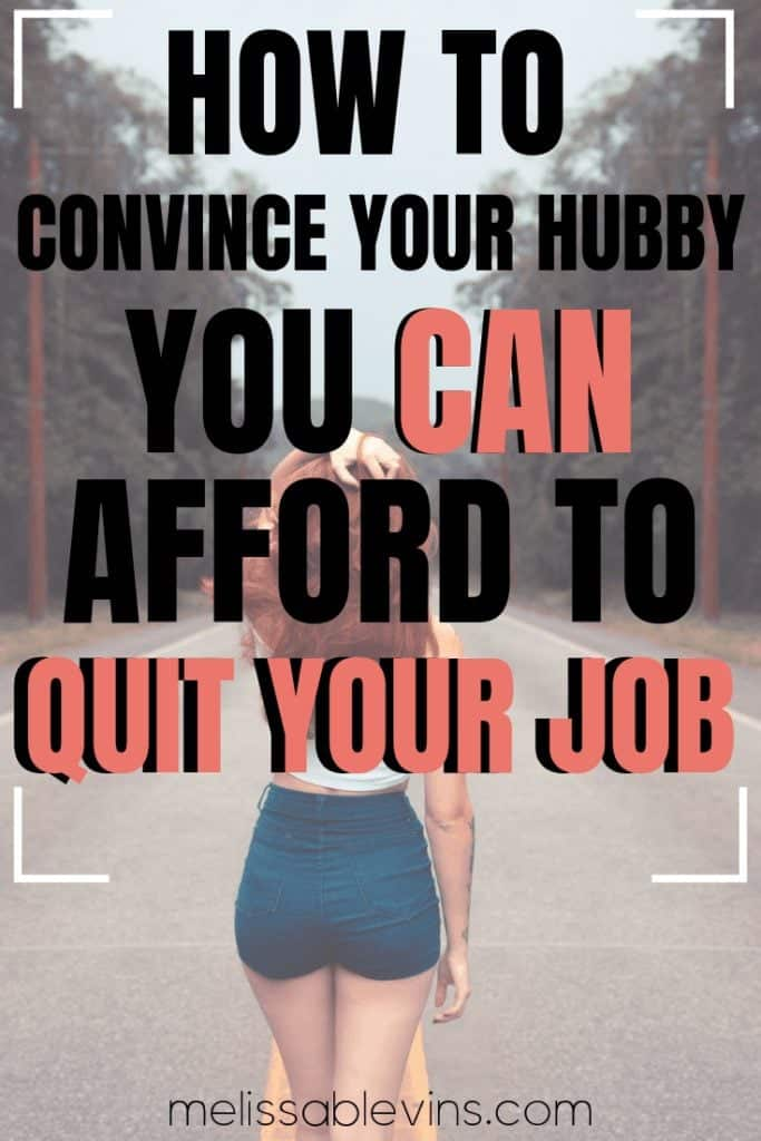 How to Confidently Quit Your Job (And Convince Hubby You can Afford to)