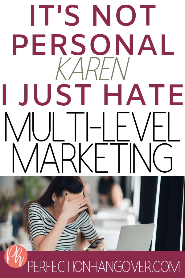 It's not Personal, Karen. I just HATE Multi-Level Marketing MLM's