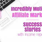 Affiliate Marketing Success Stories {Motivation for Beginners}
